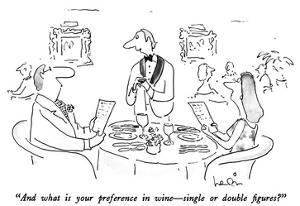 """""""And what is your preference in wine—single or double figures?"""" - New Yorker Cartoon by Arnie Levin"""
