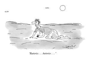 """Batteries . . . batteries . . ."" - New Yorker Cartoon by Arnie Levin"