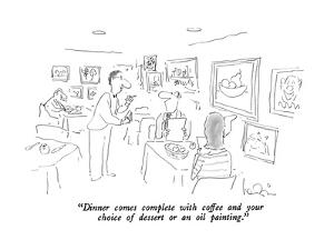 """""""Dinner comes complete with coffee and your choice of dessert or an oil pa?"""" - New Yorker Cartoon by Arnie Levin"""