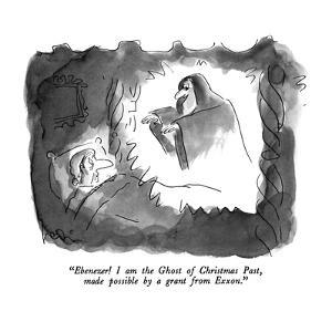 """""""Ebenezer!  I am the Ghost of Christmas Past, made possible by a grant fro?"""" - New Yorker Cartoon by Arnie Levin"""