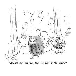 """""""Excuse me, but was that 'to wit' or 'to woo'?"""" - New Yorker Cartoon by Arnie Levin"""