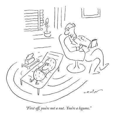 """First off, you're not a nut.  You're a legume."" - New Yorker Cartoon"