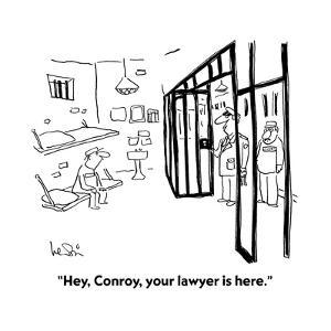 """""""Hey, Conroy, your lawyer is here."""" - Cartoon by Arnie Levin"""