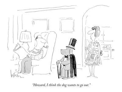 """Howard, I think the dog wants to go out."" - New Yorker Cartoon"