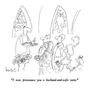"""""""I now pronounce you a husband-and-wife team."""" - New Yorker Cartoon by Arnie Levin"""