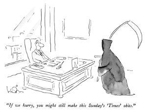 """""""If we hurry, you might still make this Sunday's 'Times' obits."""" - New Yorker Cartoon by Arnie Levin"""