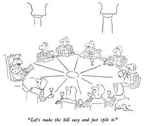 """""""Let's make the bill easy and just split it."""" - New Yorker Cartoon by Arnie Levin"""
