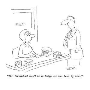 """""""Mr. Carmichael won't be in today.  He was beset by woes."""" - New Yorker Cartoon by Arnie Levin"""