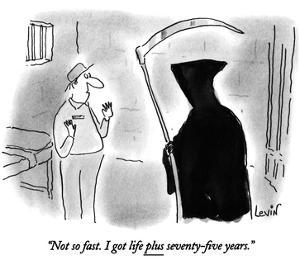 """""""Not so fast.  I got life plus seventy-five years."""" - New Yorker Cartoon by Arnie Levin"""