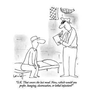 """""""O.K.  That covers the last meal.  Now, which would you prefer, hanging, e?"""" - New Yorker Cartoon by Arnie Levin"""