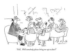 """""""O.K.  Will somebody please bring me up to date?"""" - New Yorker Cartoon by Arnie Levin"""