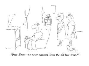 """""""Poor Henry?he never returned from the All-Star break."""" - New Yorker Cartoon by Arnie Levin"""
