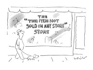 """Storefront with sign 'The """"This Item Not Sold In Any Store"""" Store'. - New Yorker Cartoon by Arnie Levin"""