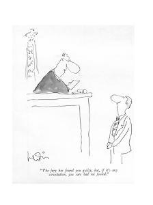 """The jury has found you guilty, but, if it's any consolation, you sure had?"" - New Yorker Cartoon by Arnie Levin"