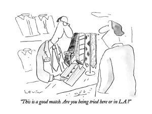 """""""This is a good match.  Are you being tried here or in L.A.?"""" - New Yorker Cartoon by Arnie Levin"""