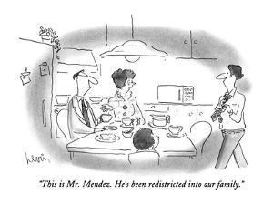 """""""This is Mr. Mendez.  He's been redistricted into our family."""" - New Yorker Cartoon by Arnie Levin"""