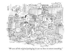 """""""We save all the original packaging in case we have to return something."""" - New Yorker Cartoon by Arnie Levin"""