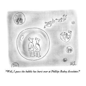 """""""Well, I guess the bubble has burst over at Phillips Rodny Associates."""" - New Yorker Cartoon by Arnie Levin"""