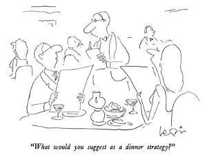 """""""What would you suggest as a dinner strategy?"""" - New Yorker Cartoon by Arnie Levin"""
