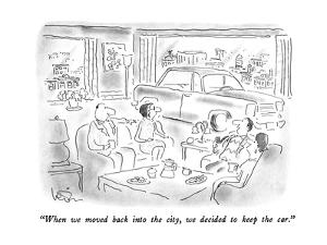 """""""When we moved back into the city, we decided to keep the car."""" - New Yorker Cartoon by Arnie Levin"""