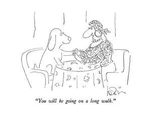 """""""You will be going on a long walk."""" - New Yorker Cartoon by Arnie Levin"""