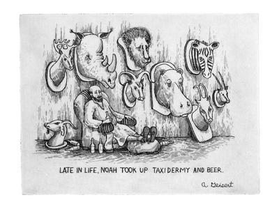 """Late in Life, Noah took up taxidermy and beer."" - New Yorker Cartoon"