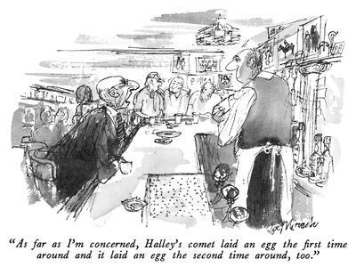 """""""As far as I'm concerned, Halley's comet laid an egg the first time around…"""" - New Yorker Cartoon-Joseph Mirachi-Premium Giclee Print"""