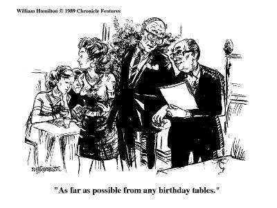 """As far as possible from any birthday tables."" - Cartoon-William Hamilton-Premium Giclee Print"