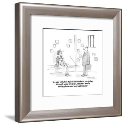 """""""As you wish, but if your husband was just going through a mid-life crisis?"""" - Cartoon-Harley L. Schwadron-Framed Premium Giclee Print"""