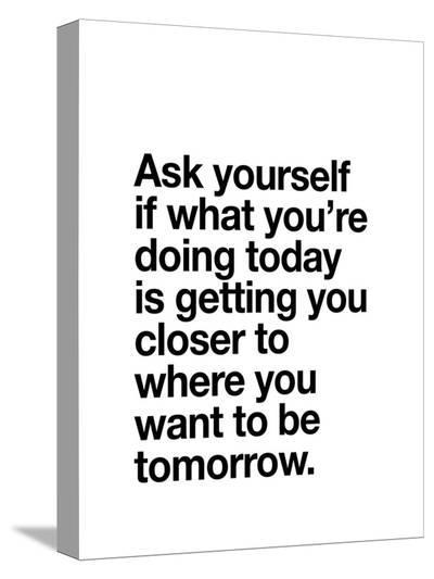 Ask Yourself if What Youre Doing Today-Brett Wilson-Stretched Canvas Print