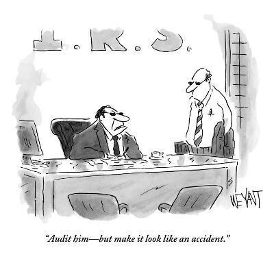 """""""Audit him?but make it look like an accident."""" - New Yorker Cartoon-Christopher Weyant-Premium Giclee Print"""