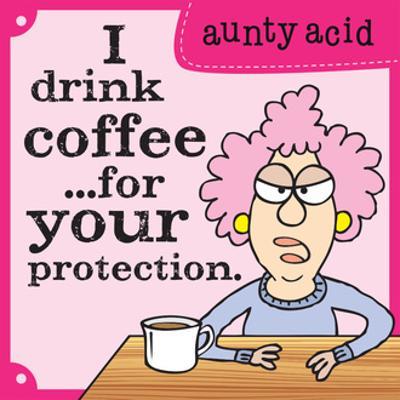 I Drink Coffee by Aunty Acid