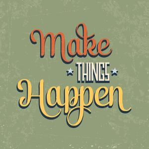 "Make Things Happen"" Quote Typographical Retro by Balasoiu"