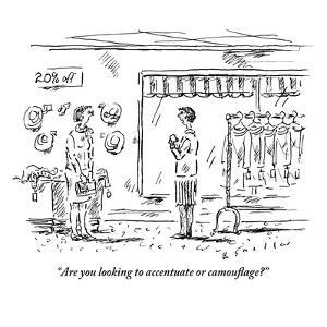 """""""Are you looking to accentuate or camouflage?"""" - New Yorker Cartoon by Barbara Smaller"""