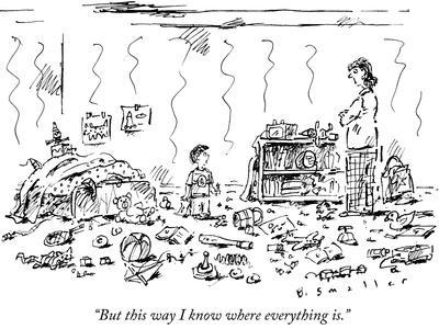 """But this way I know where everything is."" - New Yorker Cartoon"