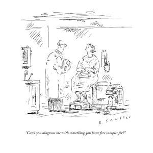 """Can't you diagnose me with something you have free samples for?"" - New Yorker Cartoon by Barbara Smaller"