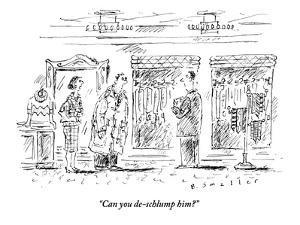 """""""Can you de-schlump him?"""" - New Yorker Cartoon by Barbara Smaller"""