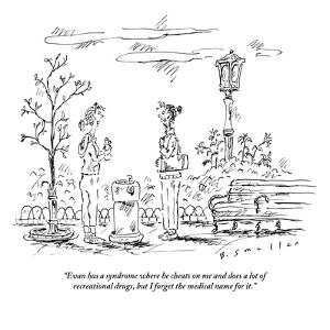 """""""Evan has a syndrome where he cheats on me and does a lot of recreational ?"""" - New Yorker Cartoon by Barbara Smaller"""
