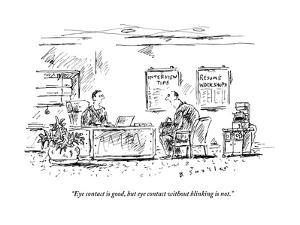 """""""Eye contact is good, but eye contact without blinking is not.""""  - New Yorker Cartoon by Barbara Smaller"""