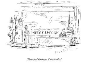 """First and foremost, I'm a healer."" - New Yorker Cartoon by Barbara Smaller"