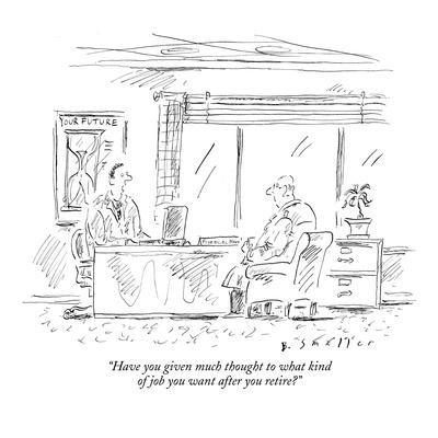 """Have you given much thought to what kind of job you want after you retire?"" - New Yorker Cartoon"