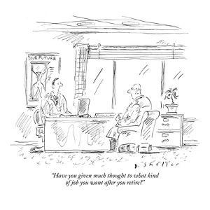 """Have you given much thought to what kind of job you want after you retire?"" - New Yorker Cartoon by Barbara Smaller"