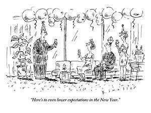 """""""Here's to even lower expectations in the New Year."""" - New Yorker Cartoon by Barbara Smaller"""