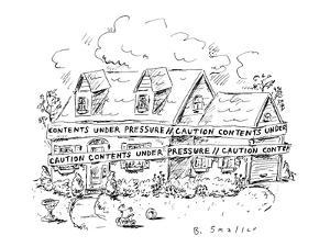 House wrapped in police tape that reads 'Caution Contents Under Pressure.' - New Yorker Cartoon by Barbara Smaller