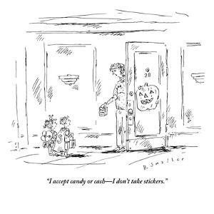 """""""I accept candy or cash?I don't take stickers."""" - New Yorker Cartoon by Barbara Smaller"""
