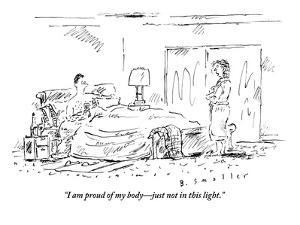 """""""I am proud of my body?just not in this light."""" - New Yorker Cartoon by Barbara Smaller"""