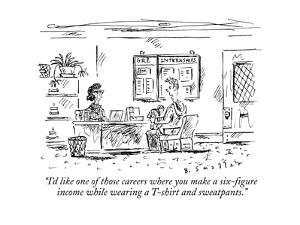 """""""I'd like one of those careers where you make a six-figure income while we?"""" - New Yorker Cartoon by Barbara Smaller"""