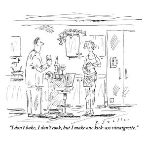 """I don't bake, I don't cook, but I make one kick-ass vinaigrette."" - New Yorker Cartoon by Barbara Smaller"