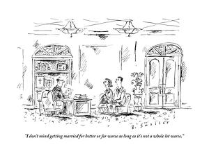 """""""I don't mind getting married for better or for worse as long as it's not ?"""" - New Yorker Cartoon by Barbara Smaller"""
