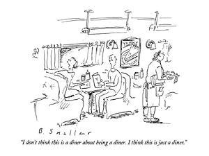 """""""I don't think this is a diner about being a diner.  I think this is just ?"""" - New Yorker Cartoon by Barbara Smaller"""